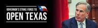 "Governor Greg Abbott's ""STRIKE FORCE"" to Open Texas"